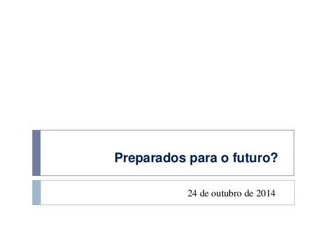 Preparados para o futuro?  24 de outubro de 2014