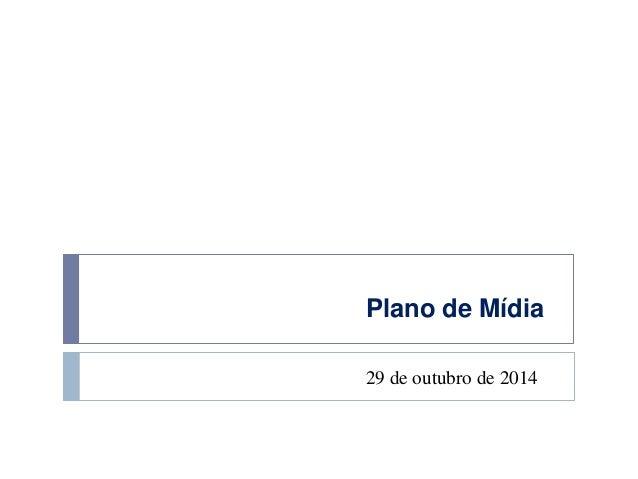 Plano de Mídia  29 de outubro de 2014