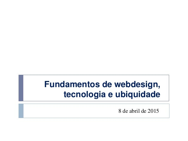 Fundamentos de webdesign, tecnologia e ubiquidade 8 de abril de 2015