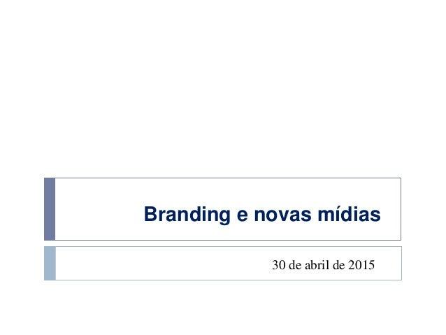 Branding e novas mídias 30 de abril de 2015