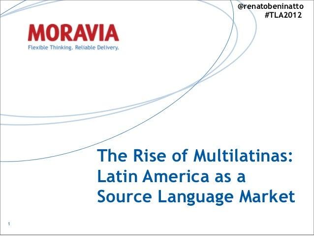 @renatobeninatto                           #TLA2012    The Rise of Multilatinas:    Latin America as a    Source Language ...
