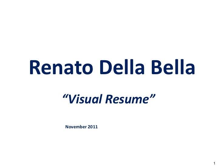 """Renato Della Bella   """"Visual Resume""""   November 2011                     1"""
