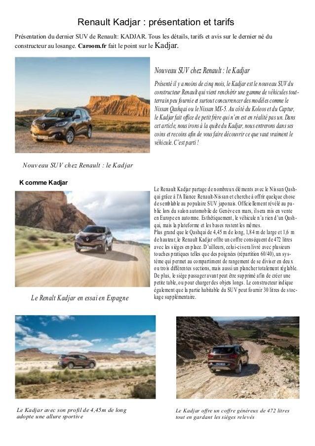 Renault Kadjar : présentation et tarifs Présentation du dernier SUV de Renault: KADJAR. Tous les détails, tarifs et avis s...