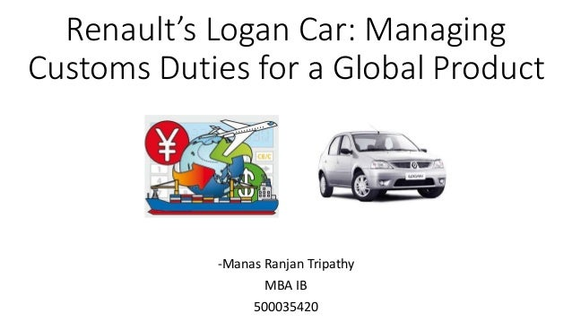 renault s logan car managing customs duties for a global product Start studying mkt 320 chapter 1 learn vocabulary, terms, and more with flashcards product development e) global marketing a) on the heels of renault's success with dacia logan came the $2,500 nano from india's tata motors.
