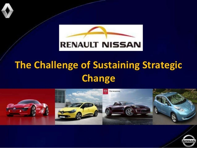 renault nissan the challenge of sustaining strategic change Evolution of mega supplier in automotive industry key insights 1  renault-nissan and gm  strategic capability in building and sustaining.