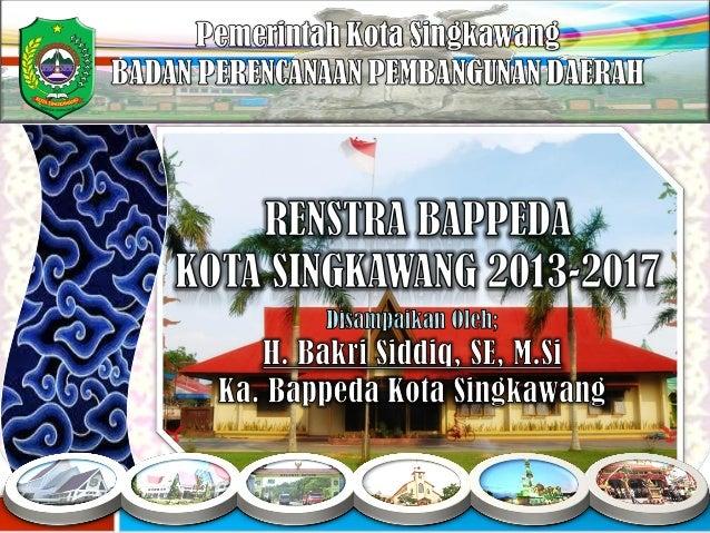 SINGKAWANG, 2 JULI 2013 Disampaikan pada kegiatan FORUM SKPD - Bappeda Kota Singkawang - KETERKAITAN DOKUMEN PERENCANAAN
