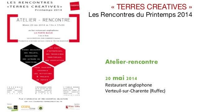 « TERRES CREATIVES » Les Rencontres du Printemps 2014 Atelier-rencontre 20 mai 2014 Restaurantanglophone Verteuil‐sur‐Cha...