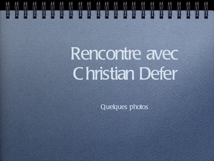 Rencontre avec Christian Defer <ul><li>Quelques photos </li></ul>
