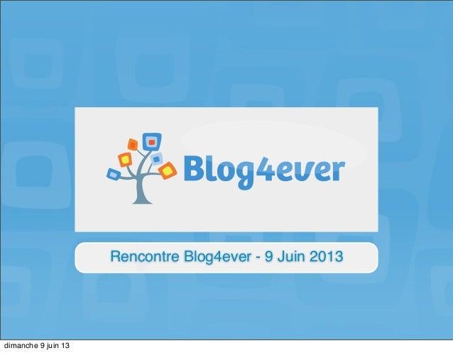 Rencontre Blog4ever - 9 Juin 2013dimanche 9 juin 13