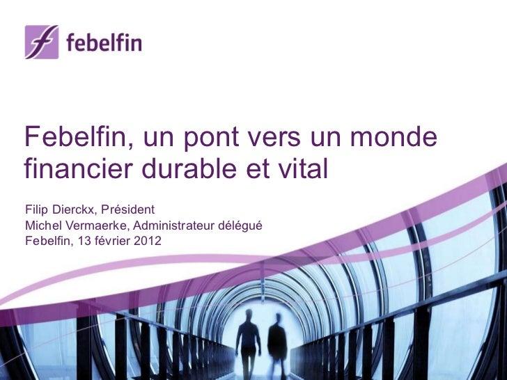 Febelfin,  un pont vers un monde financier durable et vital Filip Dierckx, Président Michel Vermaerke, Administrateur délé...