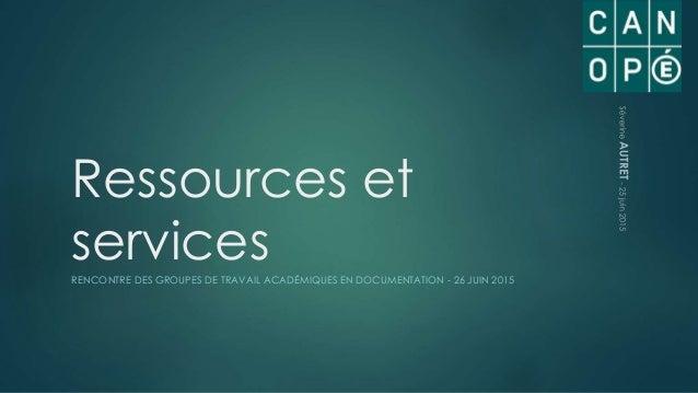 Ressources et servicesRENCONTRE DES GROUPES DE TRAVAIL ACADÉMIQUES EN DOCUMENTATION - 26 JUIN 2015