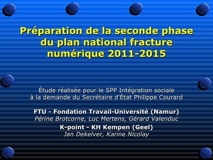 Préparation de la seconde phase du plan national fracture numérique 2011-2015 Étude réalisée pour le SPP Intégration socia...