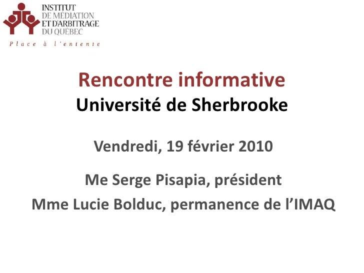 Rencontre informativeUniversité de Sherbrooke<br />Vendredi, 19 février 2010<br />Me Serge Pisapia, président<br />Mme Luc...