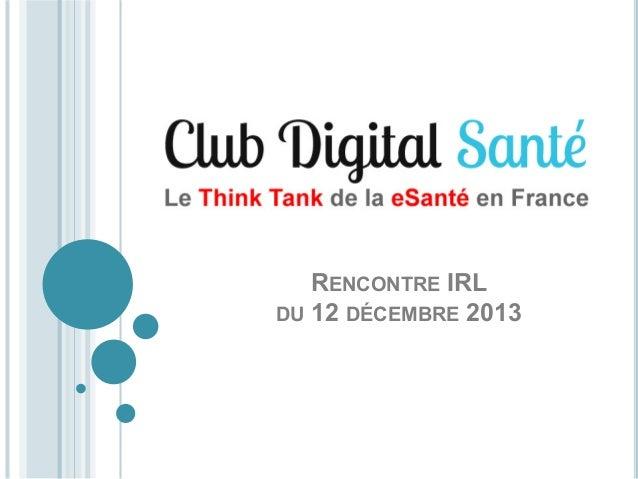 Rencontre IRL club digital santé - 12-12-2013