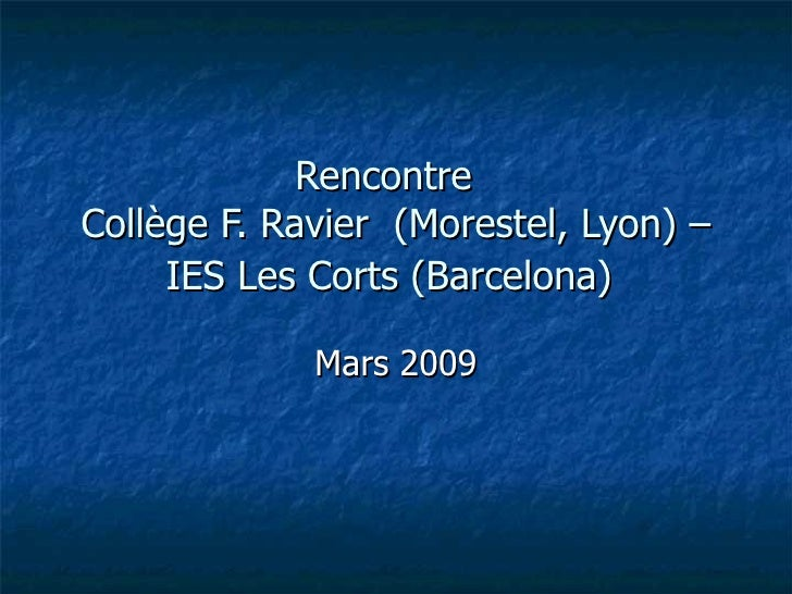 Rencontre  Collège F. Ravier  (Morestel, Lyon) – IES Les Corts (Barcelona)   Mars 2009