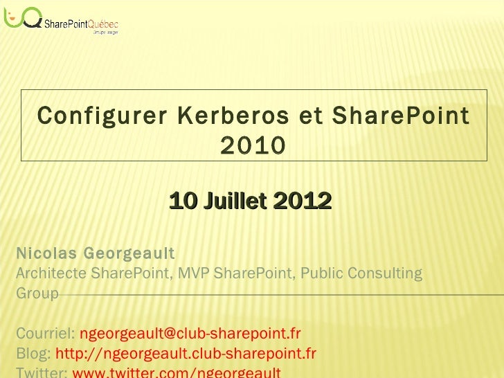 Configurer Kerberos et SharePoint                 2010                     10 Juillet 2012Nicolas GeorgeaultArchitecte Sha...