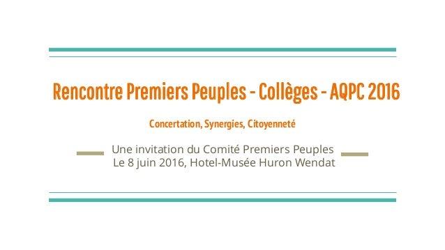 Concertation, Synergies, Citoyenneté Une invitation du Comité Premiers Peuples Le 8 juin 2016, Hotel-Musée Huron Wendat Re...