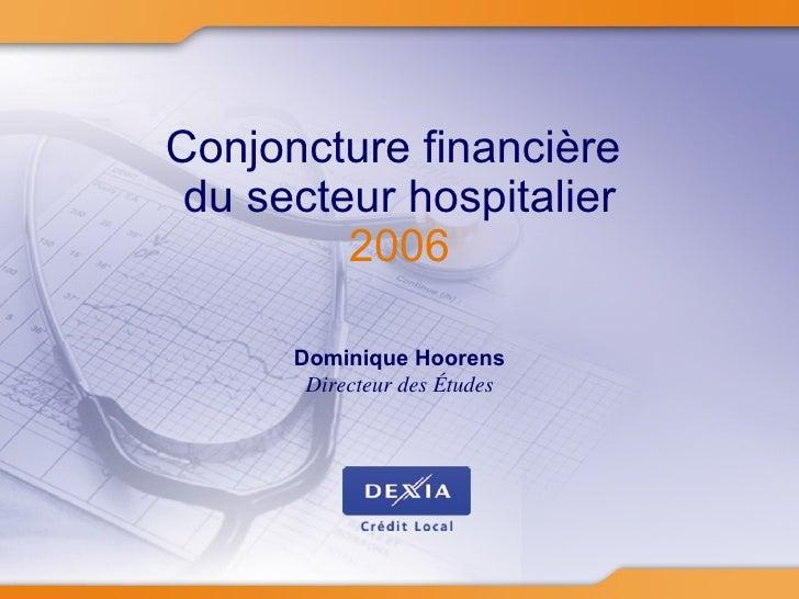 Dominique Hoorens Directeur des Études Conjoncture financière  du secteur hospitalier 2006