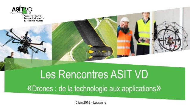Les Rencontres ASIT VD «Drones : de la technologie aux applications» 10 juin 2015 – Lausanne
