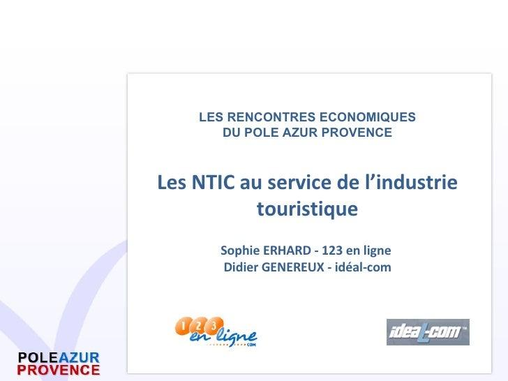 LES RENCONTRES ECONOMIQUES DU POLE AZUR PROVENCE Les NTIC au service de l'industrie touristique Sophie ERHARD - 123 en lig...