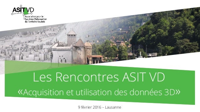 Les Rencontres ASIT VD «Acquisition et utilisation des données 3D» 9 février 2016 – Lausanne