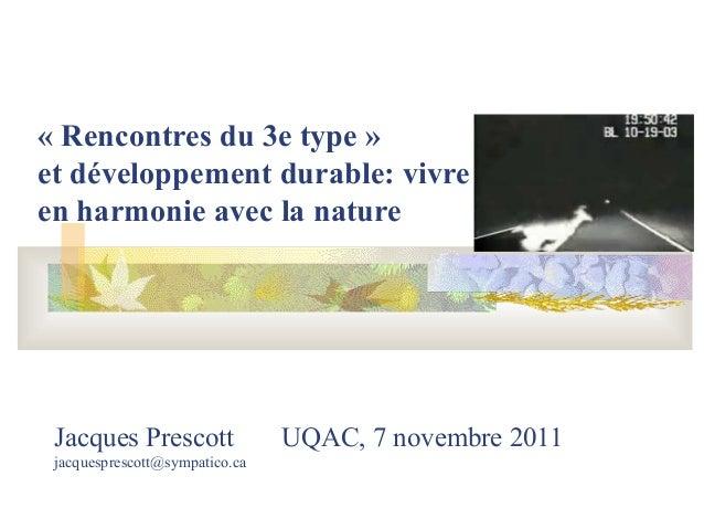 Jacques Prescott UQAC, 7 novembre 2011 jacquesprescott@sympatico.ca «Rencontresdu3etype» etdéveloppementdurable:v...