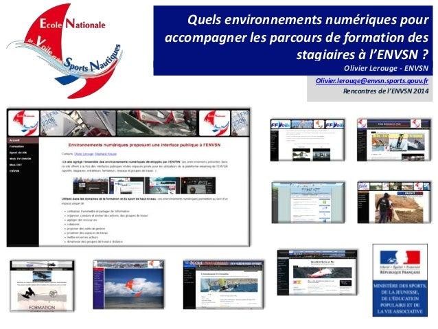 Quels environnements numériques pour accompagner les parcours de formation des stagiaires à l'ENVSN ? Olivier Lerouge - EN...