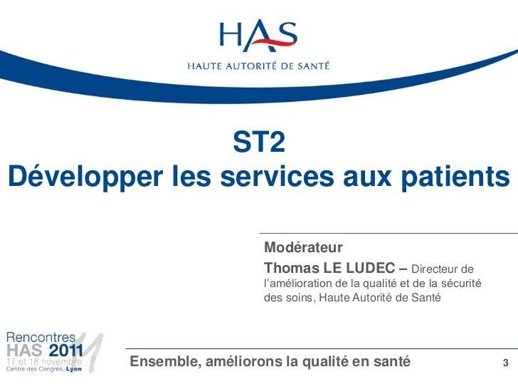ST2Développer les services aux patients                           Modérateur                           Thomas LE LUDEC – D...