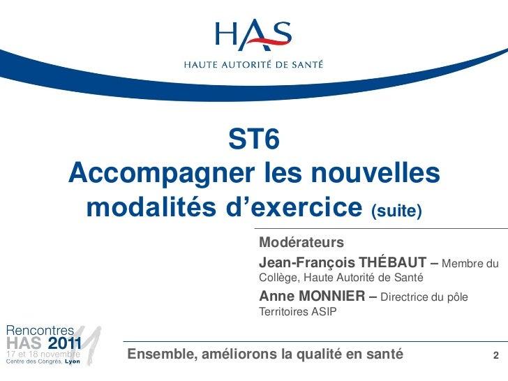 ST6Accompagner les nouvelles modalités d'exercice (suite)                       Modérateurs                       Jean-Fra...