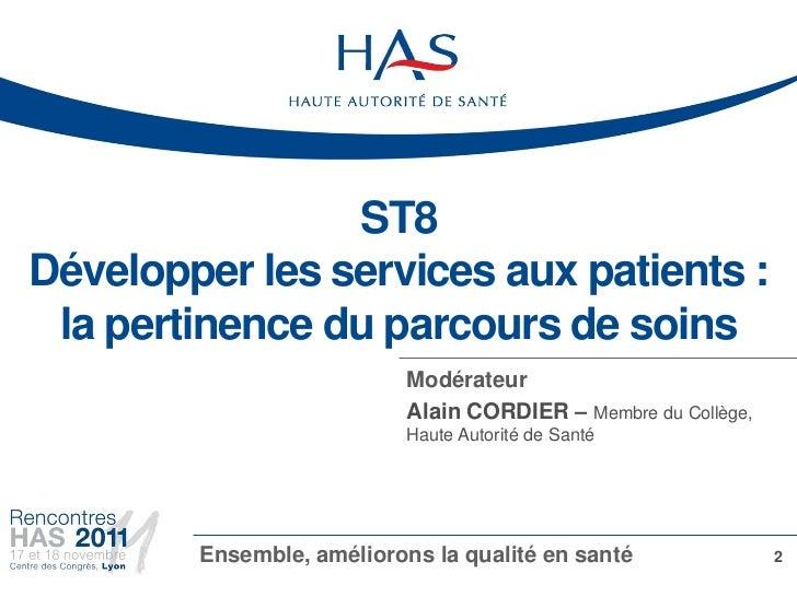 ST8Développer les services aux patients : la pertinence du parcours de soins                           Modérateur         ...