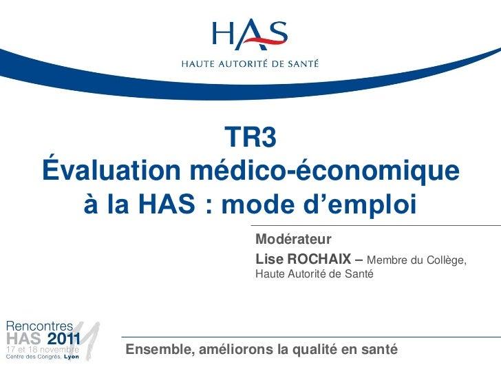 TR3Évaluation médico-économique   à la HAS : mode d'emploi                        Modérateur                        Lise R...