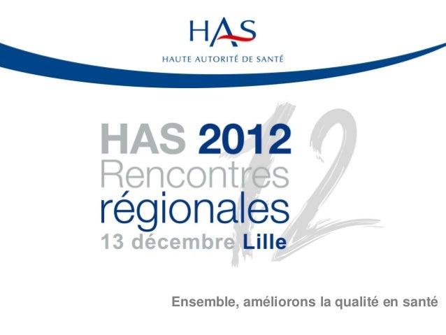 Rencontres régionales HAS 2012 (Lille) - Certification des établissements de santé et nouvelles méthodes de visite