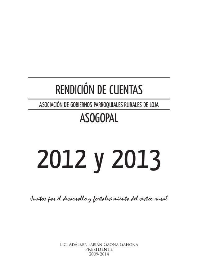 Lic. Adálber Fabián Gaona Gahona PRESIDENTE 2009-2014 RENDICIÓN DE CUENTAS ASOGOPAL ASOCIACIÓN DE GOBIERNOS PARROQUIALES R...