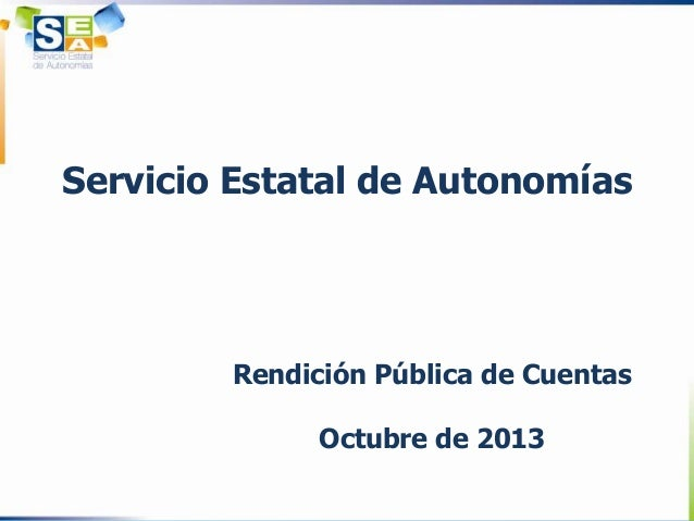 Servicio Estatal de Autonomías  Rendición Pública de Cuentas Octubre de 2013
