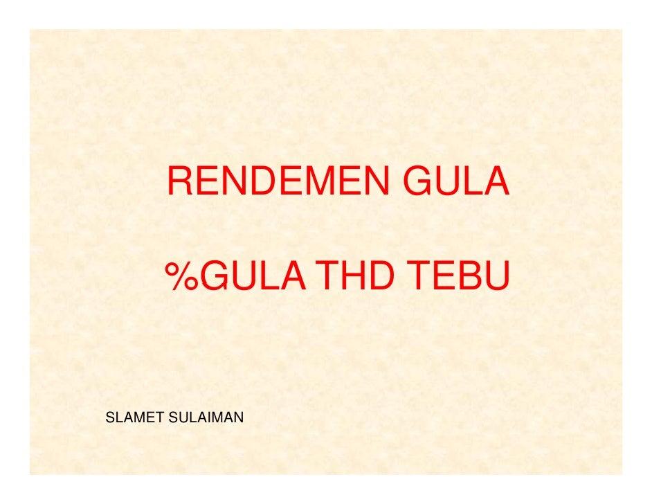 RENDEMEN GULA        %GULA THD TEBU   SLAMET SULAIMAN