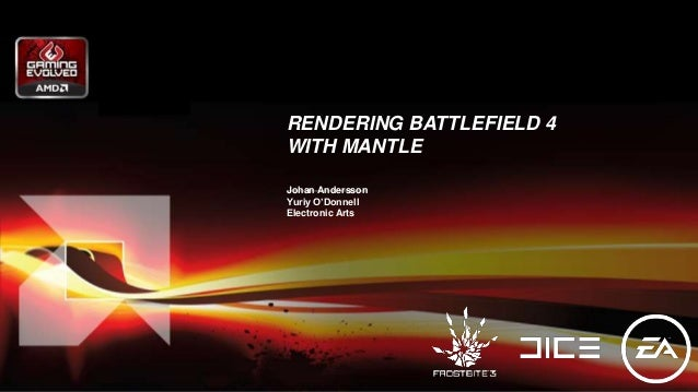 RENDERING BATTLEFIELD 4 WITH MANTLE Johan Andersson Yuriy O'Donnell Electronic Arts