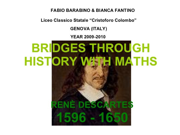 "BRIDGES THROUGH HISTORY WITH MATHS RENÈ DESCARTES 1596 - 1650 FABIO   BARABINO & BIANCA FANTINO Liceo Classico Statale ""Cr..."