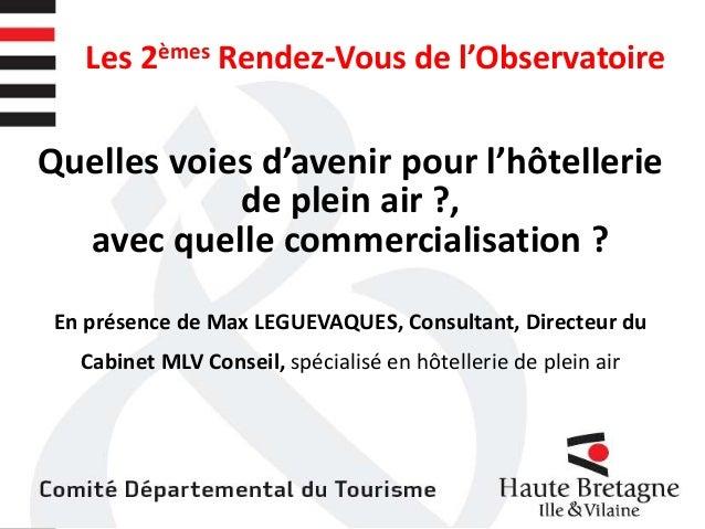 Les 2èmes Rendez-Vous de l'Observatoire Quelles voies d'avenir pour l'hôtellerie de plein air ?, avec quelle commercialisa...