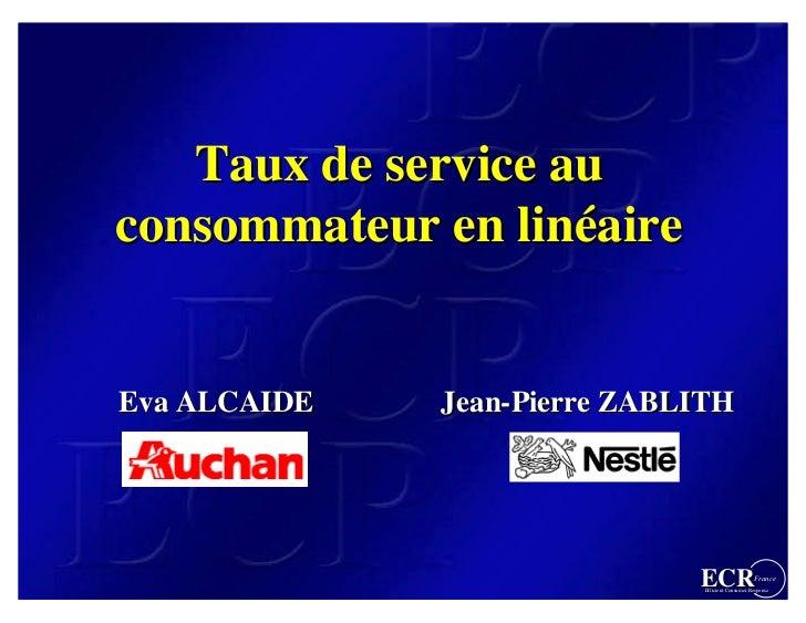 Taux de service au consommateur en linéaire                  linéaire   Eva ALCAIDE   Jean-Pierre ZABLITH                 ...