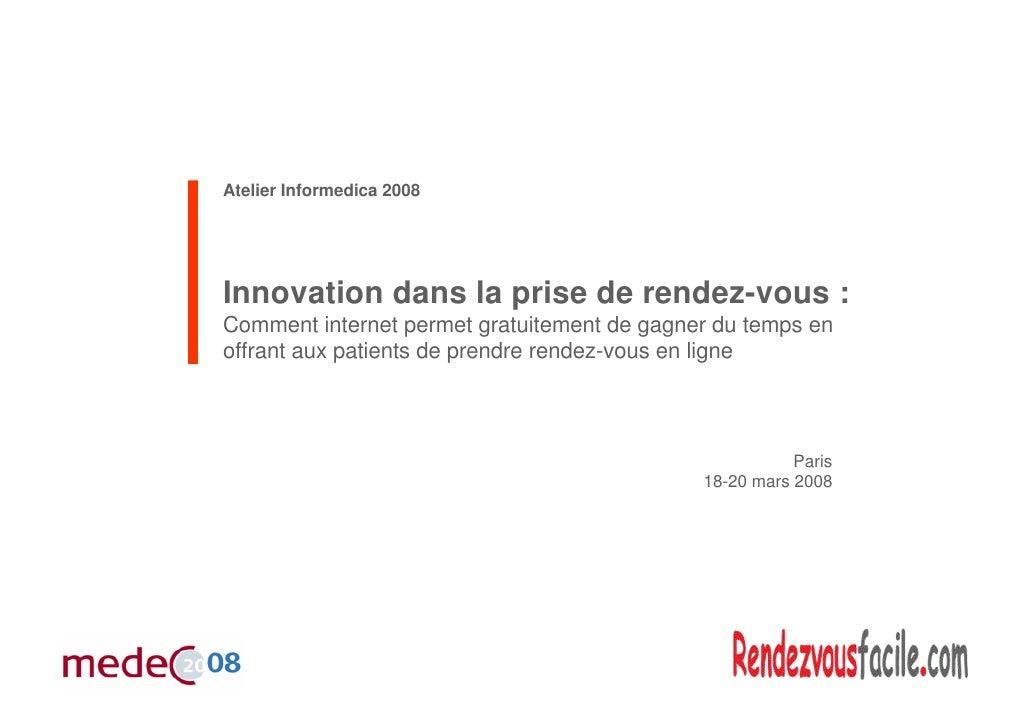 Atelier Informedica 2008     Innovation dans la prise de rendez-vous : Comment internet permet gratuitement de gagner du t...