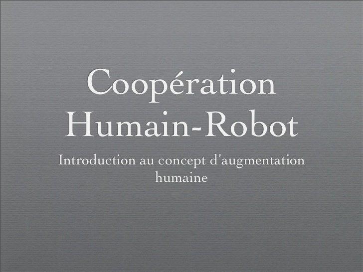 Coopération Humain-Robot Introduction au concept d'augmentation                humaine