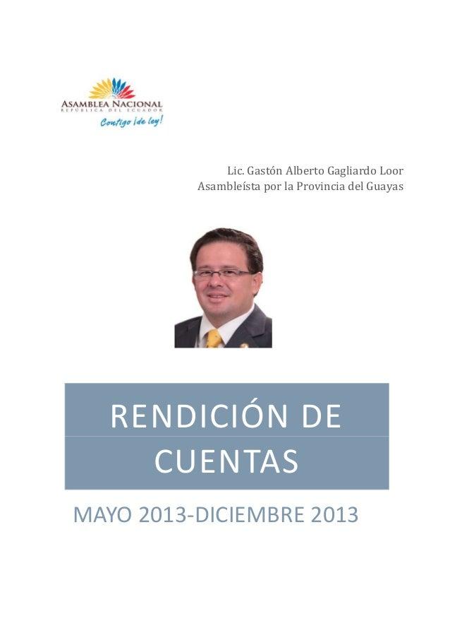 RENDICIÓN DE CUENTAS MAYO 2013-DICIEMBRE 2013 Lic. Gastón Albertó Gagliardó Lóór Asambleísta por la Provincia del Guayas