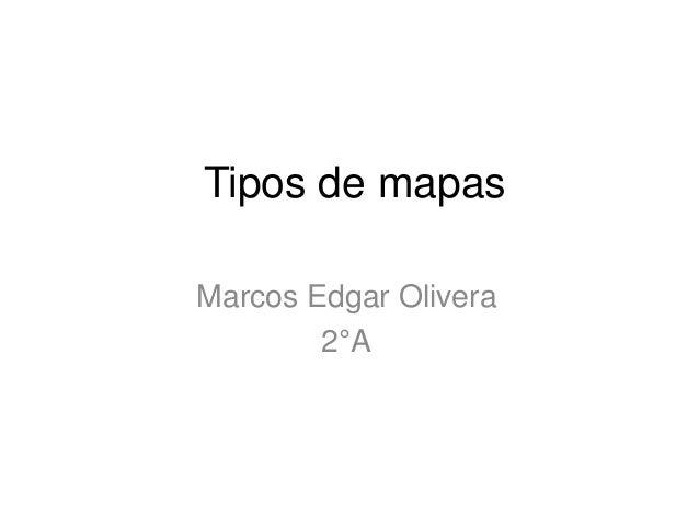 Tipos de mapas Marcos Edgar Olivera 2°A