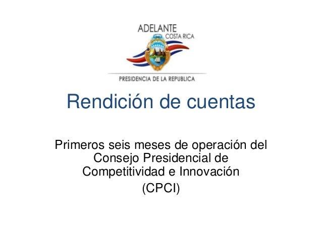 Rendición de cuentas Primeros seis meses de operación del Consejo Presidencial de Competitividad e Innovación (CPCI)