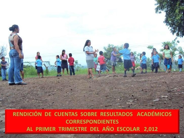 RENDICIÓN DE CUENTAS SOBRE RESULTADOS ACADÉMICOS                CORRESPONDIENTES    AL PRIMER TRIMESTRE DEL AÑO ESCOLAR 2,...