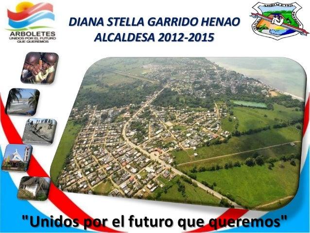 "DIANA STELLA GARRIDO HENAO          ALCALDESA 2012-2015""Unidos por el futuro que queremos"""