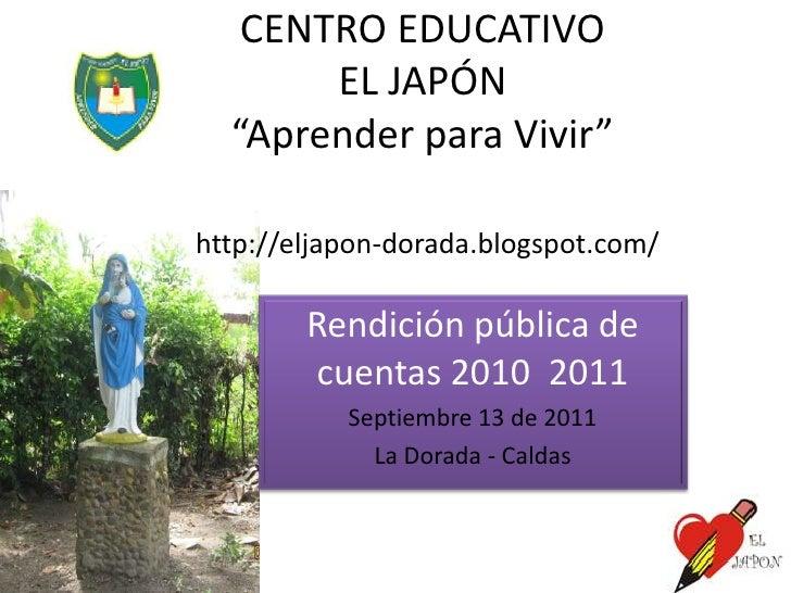 """CENTRO EDUCATIVOEL JAPÓN""""Aprender para Vivir""""http://eljapon-dorada.blogspot.com/<br />Rendición pública de cuentas 2010  2..."""