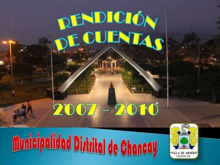 RENDICIÓN <br />DE CUENTAS<br />2007 - 2010<br />Municipalidad Distrital de Chancay<br />