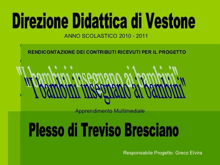 """Direzione Didattica di Vestone ANNO SCOLASTICO 2010 - 2011 """"I bambini insegnano ai bambini"""" Plesso di Treviso Br..."""