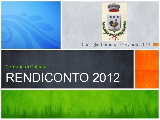 Consiglio Comunale 23 aprile 2013Comune di GalliateRENDICONTO 2012
